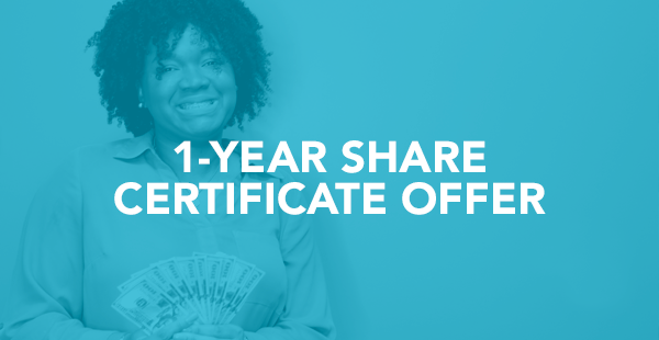 Get a special rate on our 1- Share Certificate