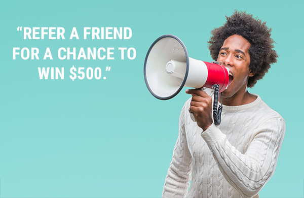 Refer a friend for a chance to win.