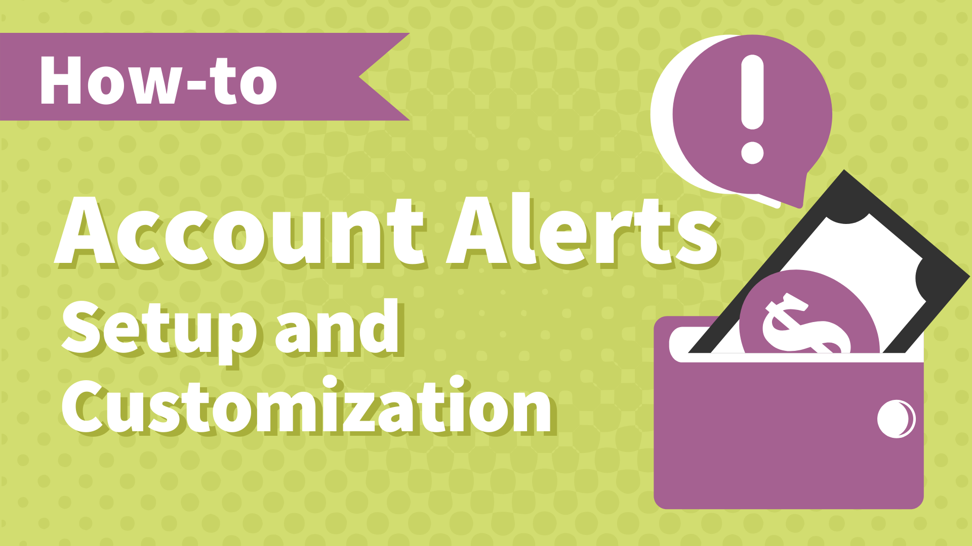 How to do it -Account Alerts